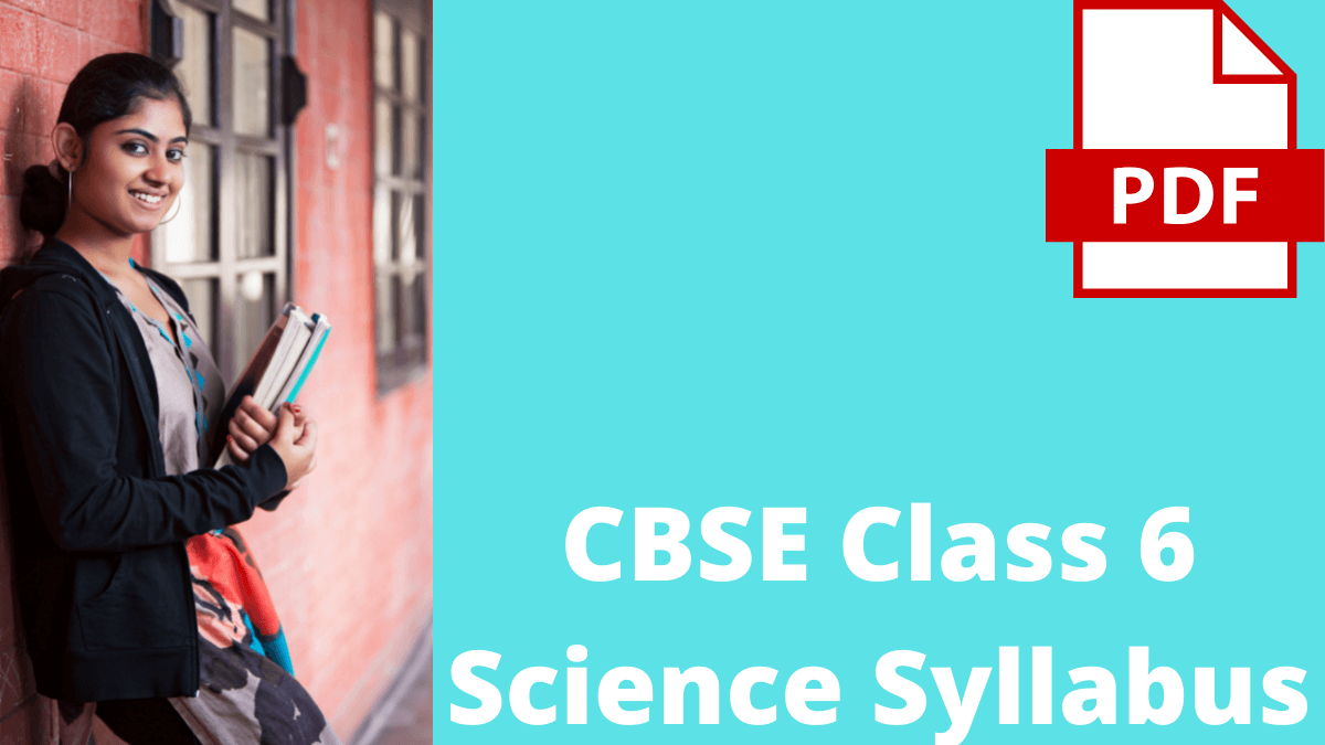 CBSE Syllabus for Class 6 Science PDF Download Now 2022 2023