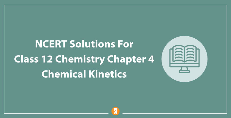 Chapter 4 Chemical Kinetics NCERT Solutions for Class 12 Chemistry