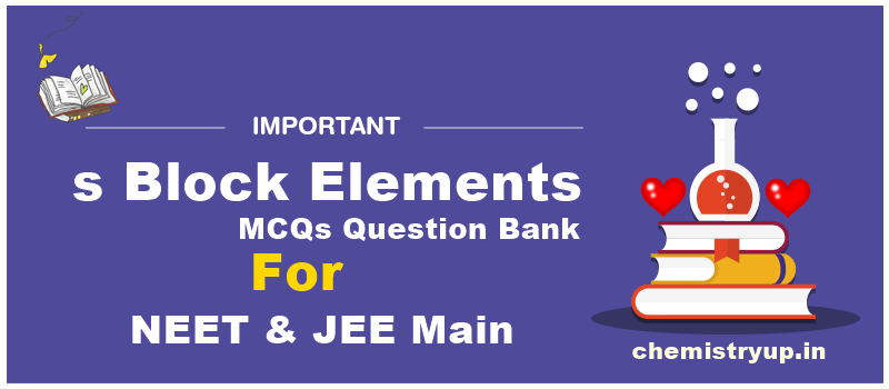 s Block Elements MCQs Question Bank For NEET & JEE Main