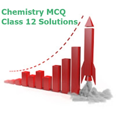 Chemistry MCQ for Class 12 Solutions