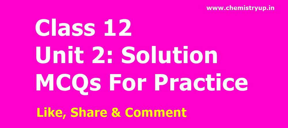 Class 12 Chemistry Solutions MCQs For Practice