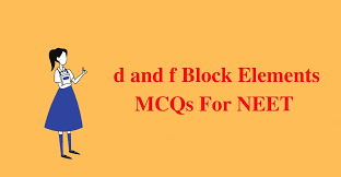 The d and f Block Elements MCQs for NEET