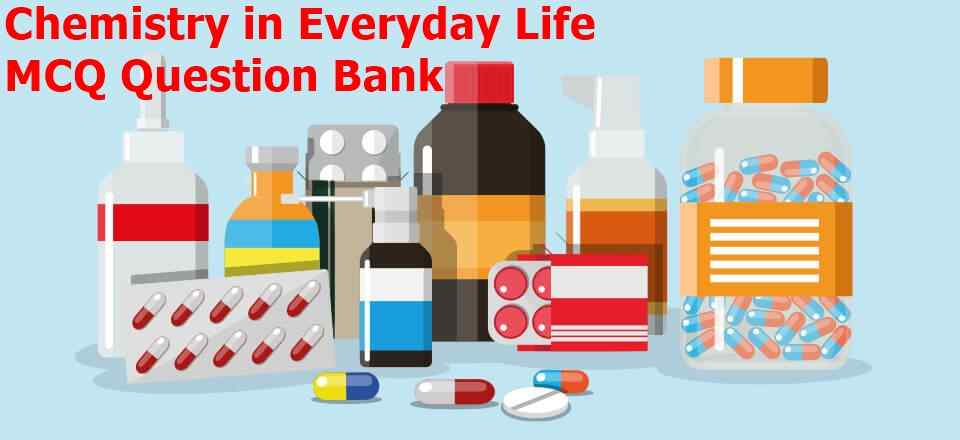 Chemistry in Everyday Life MCQ Question Bank