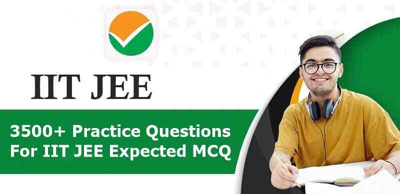 3500+ Practice Questions For IIT JEE Expected MCQ PDF