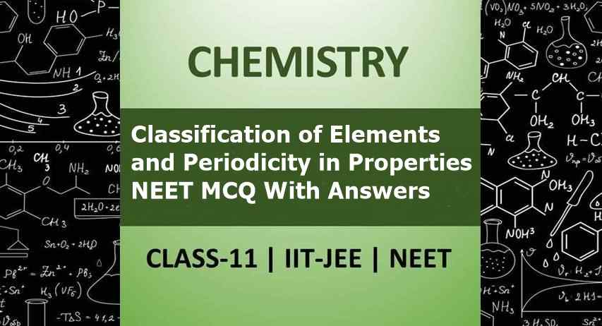 Classification of Elements and Periodicity in Properties NEET MCQ