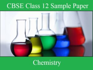 CBSE Class 12 Chemistry Sample Papers PDF Download Now