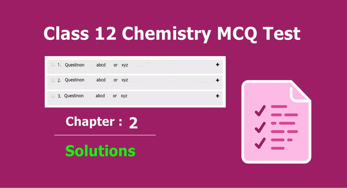 Class 12 Chemistry Chapter 2 Solutions MCQ Test