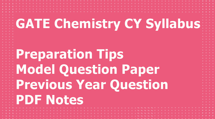 GATE Chemistry CY Syllabus and Preparation Tips - PDF Notes Download