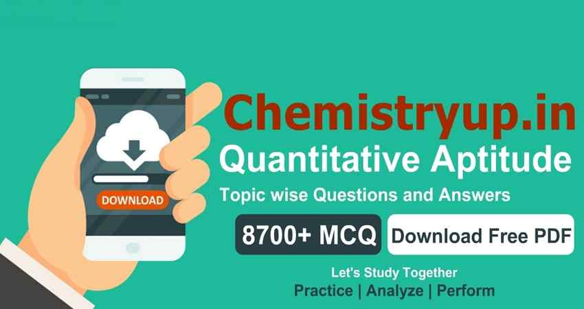 Quantitative Aptitude Topic wise Questions and Answers PDF Chemistryup.in