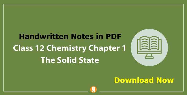 Solid State Chemistry Class 12 Handwritten Notes PDF Download
