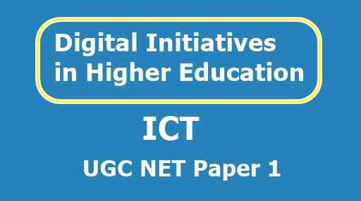 Digital Initiatives in Higher Education and ICT for UGC NET Paper 1