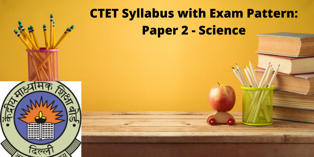 CTET Syllabus with Exam Pattern: Paper 2 Science
